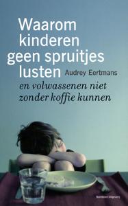Waarom kinderen geen spruitjes lusten - 9789002222757 - Audrey Eertmans