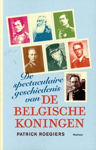 De spectaculaire geschiedenis van de Belgische koningen - 9789022322819 - Patrick Roegiers