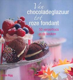 Van chocoladeglazuur tot roze fondant - 9789023012979 - Annie Rigg