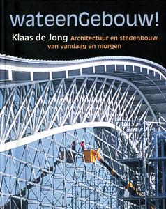 Wat een gebouw! - 9789025738082 - Klaas de Jong