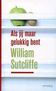 Als jij maar gelukkig bent - 9789044611458 - William Sutcliffe