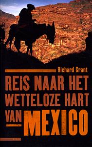 Reis naar het wetteloze hart van Mexico - 9789045014494 - Richard Grant