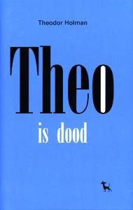 Theo is dood - 9789053305119 - Theodor Holman