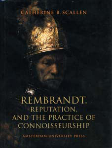 Rembrandt, Reputation, and the Practice of Connoisseurship - 9789053566251 - Catherine Scallen