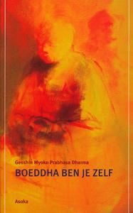 Boeddha ben je zelf - 9789056700683 - Gesshin Myoko Prabhasa Gesshin Myoko Prabhasa Dharma