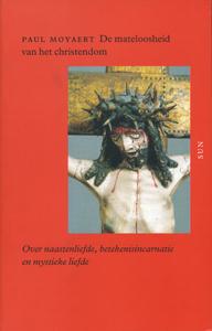 De mateloosheid van het Christendom - 9789061686507 - Paul Moyaert