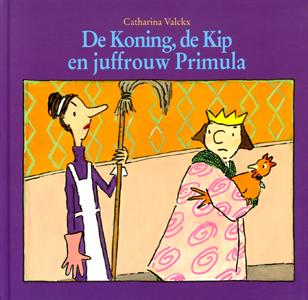 De Koning, de Kip en juffrouw Primula - 9789061696933 - Catharina Valckx