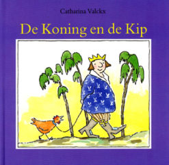 De Koning en de Kip - 9789076174013 - Catharina Valckx