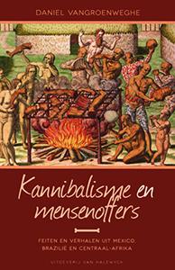 Kannibalisme en mensenoffers - 9789461310903 - Daniel Vangroenweghe