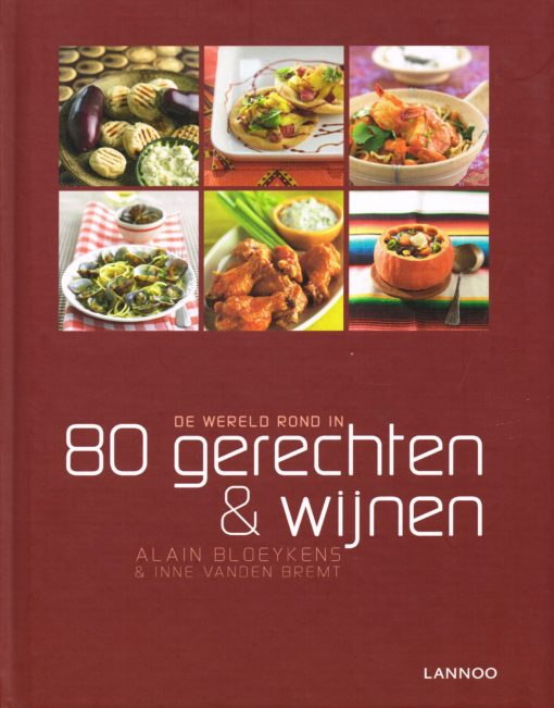 De wereld rond in 80 gerechten & wijnen - 9789020905359 - Alain Bloeykens