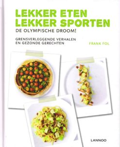 Lekker eten, lekker sporten. De Olympische droom! - 9789020998269 - Frank Fol