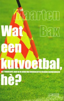 Wat een kutvoetbal hè? - 9789461642776 - Maarten Bax