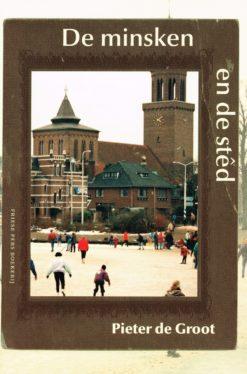 De minsken en de stêd - 9789033008979 - Pieter de Groot