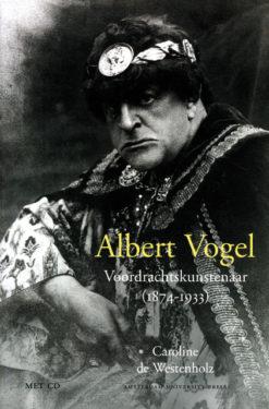 Albert Vogel voordrachtskunstenaar (1874 – 1933) - 9789053566213 - Caroline de Westenholz