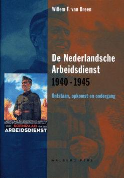 De Nederlandse Arbeidsdienst 1940 – 1945 - 9789057303241 - Willem F. van Breen