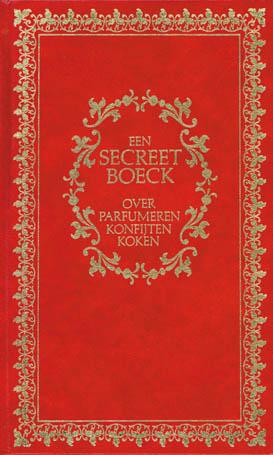 Een secreet-boeck over parfumeren, konfijten en koken - 9789070667047 -