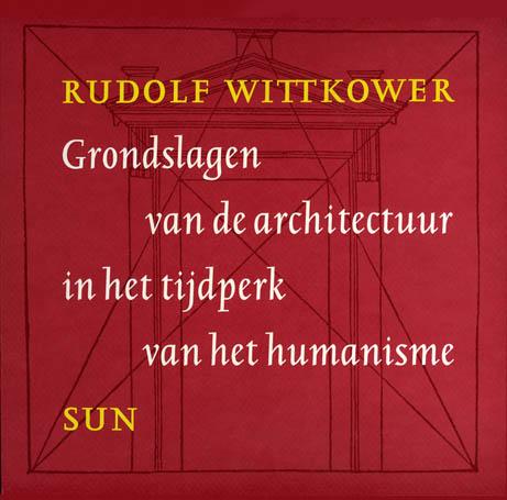 Grondslagen van de architectuur in het tijdperk van het humanism - 9789061684527 - Rudolf Wittkower