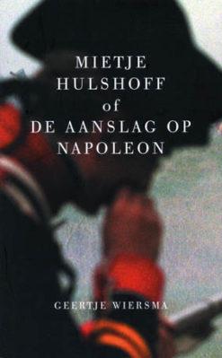 Mietje Hulshoff of De aanslag op Napoleon - 9789035125735 - Geertje Wiersma