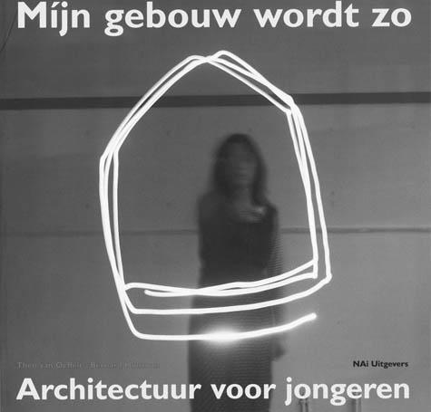 Mijn gebouw wordt zo - 9789056620516 - Theo van Oeffelt