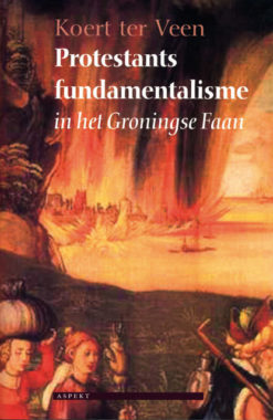 Protestants fundamentalisme in het Groningse Faan - 9789059110823 - Koert ter Veen