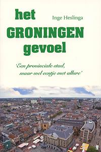 Het Groningen gevoel - 9789033006630 - Inge Heslinga