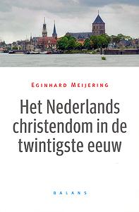 Het Nederlands christendom in de twintigste eeuw - 9789050188746 - Eginhard Meijering