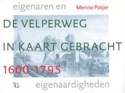 De Velperweg in kaart gebracht 1600-1795 - 9789075879452 - Menno Potjer