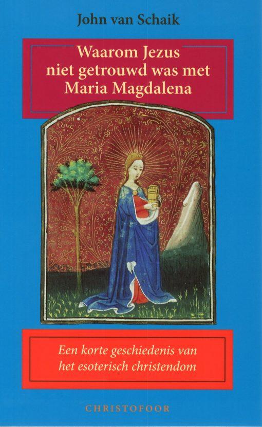 Waarom Jezus niet getrouwd was met Maria Magdalena - 9789062388103 - John van Schaik