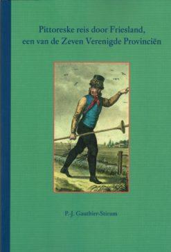 Pittoreske reis door Friesland, een van de Zeven Verenigde Provinciën - 9789056152680 -  Gauthier-Stirum