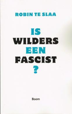 Is Wilders een fascist? - 9789461052070 - Robin ter Slaa