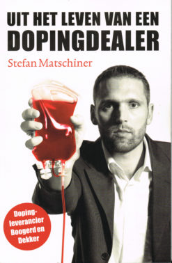 Uit het leven van een dopingdealer - 9789043916486 - Stefan Matschiner