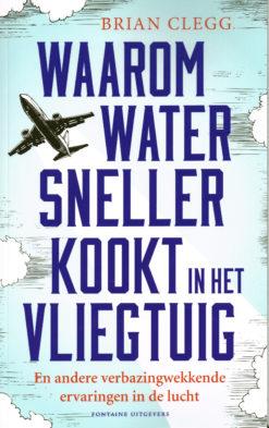Waarom water sneller kookt in het vliegtuig - 9789059564954 - Brian Clegg