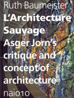 L'Architecture Sauvage Asger Jorn's critique and concept of architecture - 9789462080003 - Ruth Baumeister