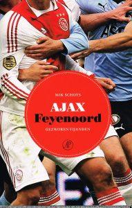 Ajax-Feyenoord - 9789029588249 - Mik Schots