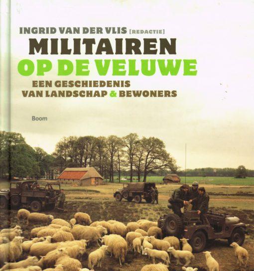 Militairen op de veluwe - 9789461052735 - Ingrid van der Vlis