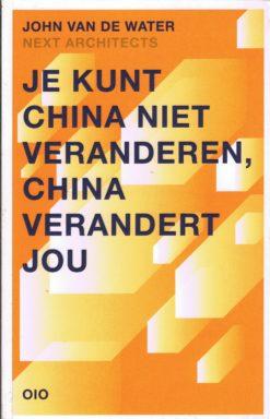 Je kunt China niet veranderen, China verandert jou - 9789064507700 - John van de Water