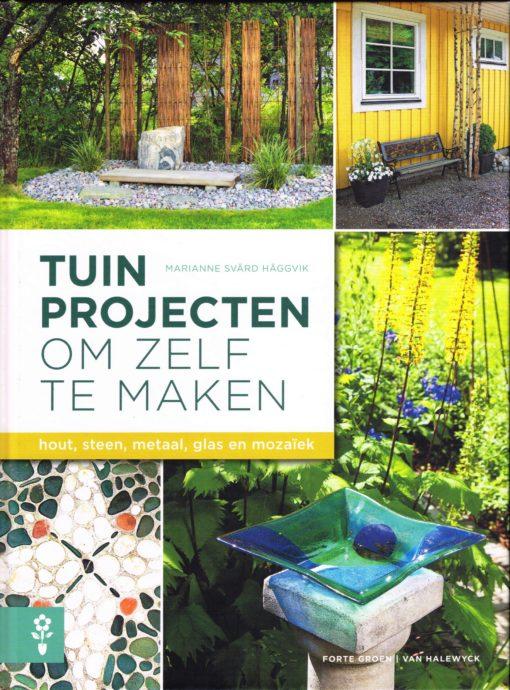 Tuinprojecten om zelf te maken - 9789462500495 - Marianne Svärd Häggvik