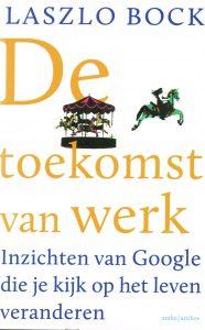 De toekomst van werk - 9789026327438 - Laszlo Bock