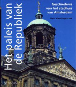 Het paleis van de Republiek - 9789040086618 - Pieter Vlaardingerbroek