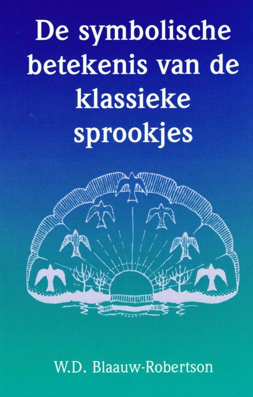 De symbolische betekenis van de klassieke sprookjes - 9789070104085 -  Blaauw-Robertson