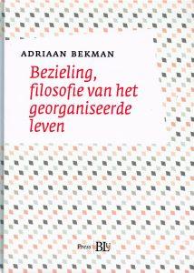 Bezieling, filosofie van het georganiseerde leven - 9789060387399 - Adriaan Bekman
