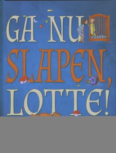 Ga nu slapen Lotte - 9789060387498 - Libby Gleeson