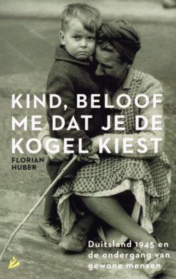 Kind, beloof me dat je de kogel kiest - 9789048829439 - Florian Huber