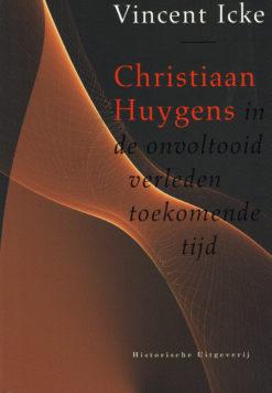Christiaan Huygens in de onvoltooid verleden toekomende tijd - 9789065544605 - Vincent Icke
