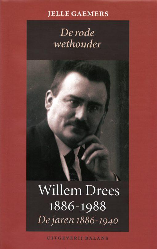 Willem Drees. De rode wethouder - 9789050187602 - Jelle Gaemers