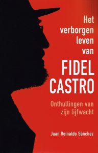 Het verborgen leven van Fidel Castro - 9789043917636 - Juan Reinaldo Sánchez