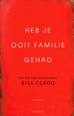 Heb je ooit familie gehad - 9789025445461 - Bill Clegg