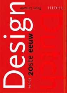 Dutch Design van de 20ste eeuw - 9789068683509 - Toon Lauwen