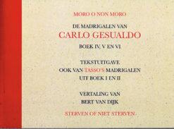 Moro o non Moro. De madrigalen van Carlo Gesualdo. Boek IV, V en VI - 9789077564905 - Bert van Dijk
