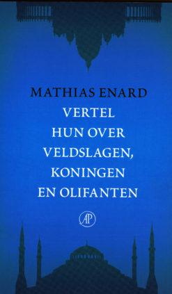 Vertel hun over veldslagen, koningen en olifanten - 9789029578394 - Mathias Enard